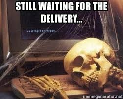 Still waiting for the delivery